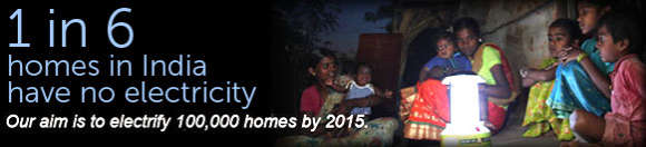 1 in 6 homes in India have no electricity. Our aim is to electrify 100,000 homes by 2015